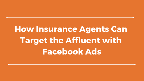 How Insurance Agents Can Target the Affluent with Facebook Ads