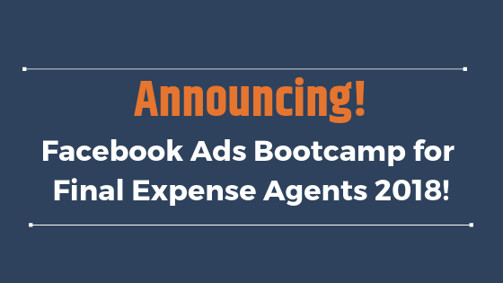 Announcing Facebook Ads Bootcamp for Final Expense Agents 2018!